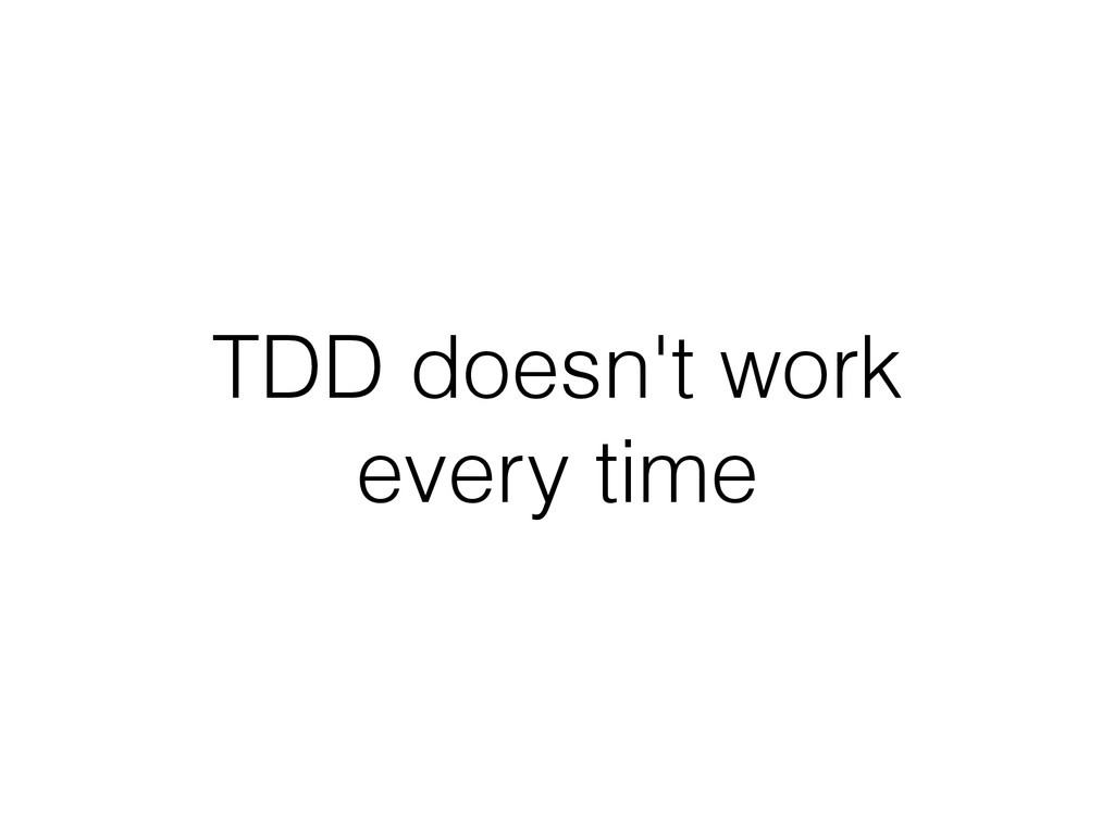 TDD doesn't work every time