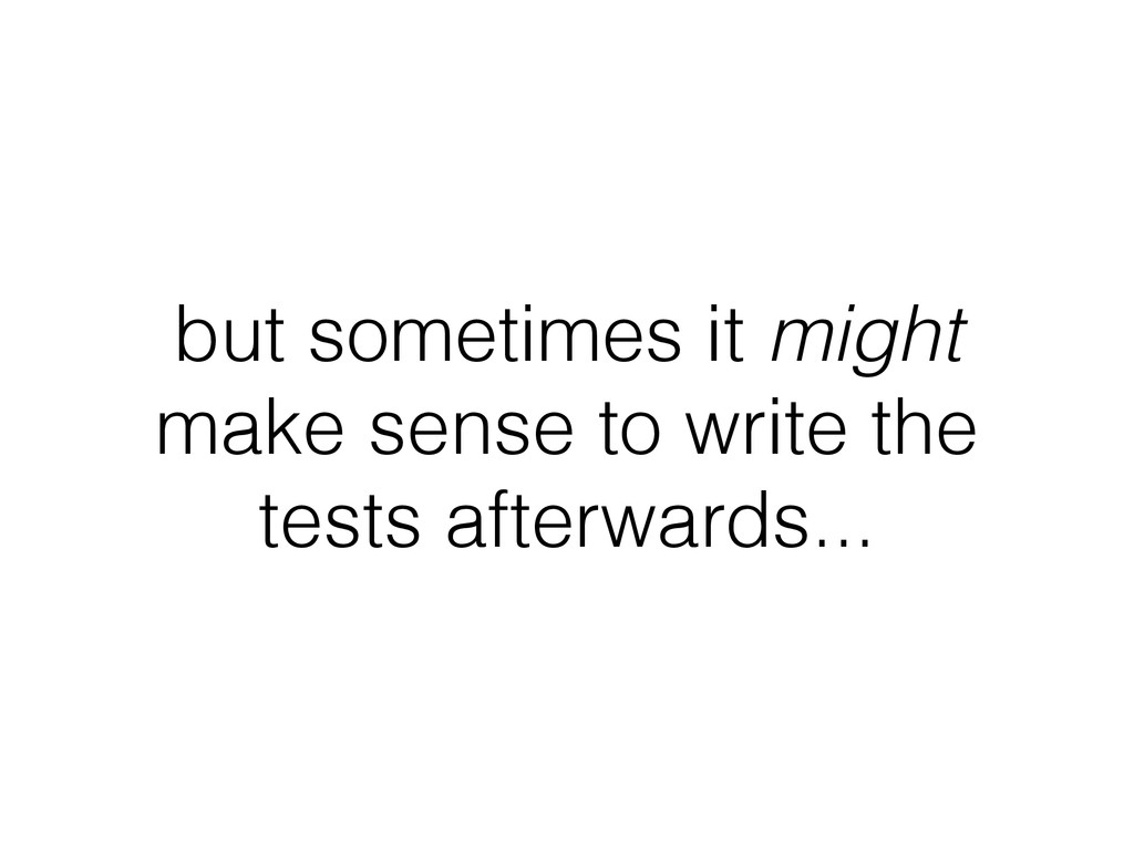 but sometimes it might make sense to write the ...