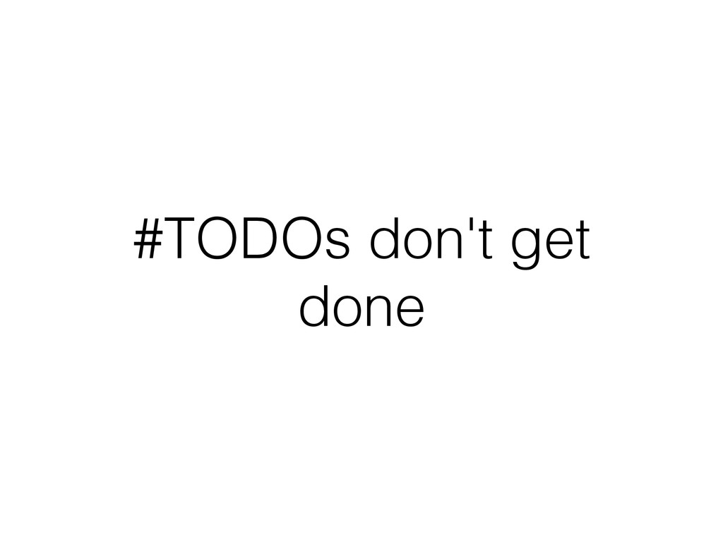 #TODOs don't get done