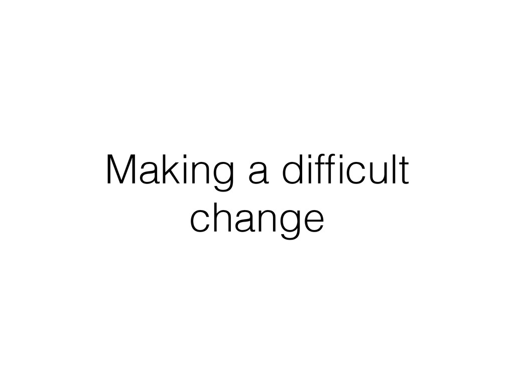 Making a difficult change