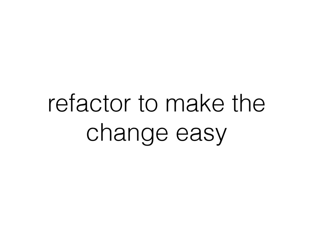 refactor to make the change easy