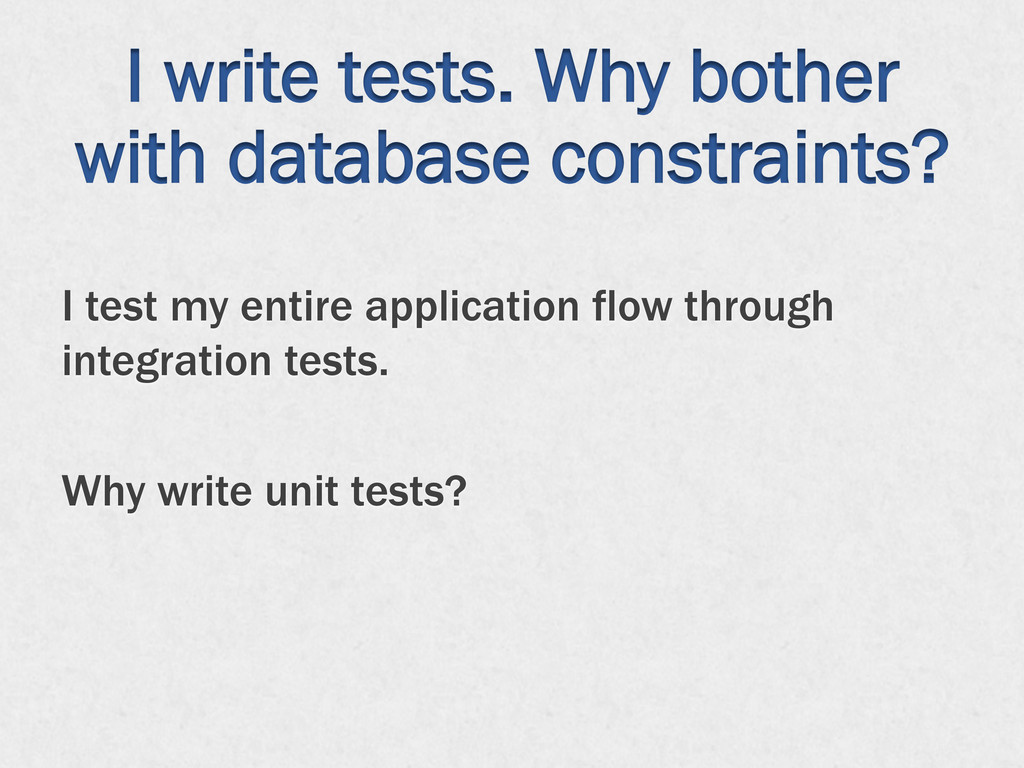 I write tests. Why bother with database constra...