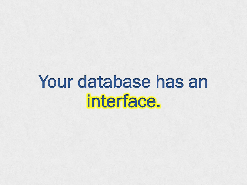 Your database has an interface.