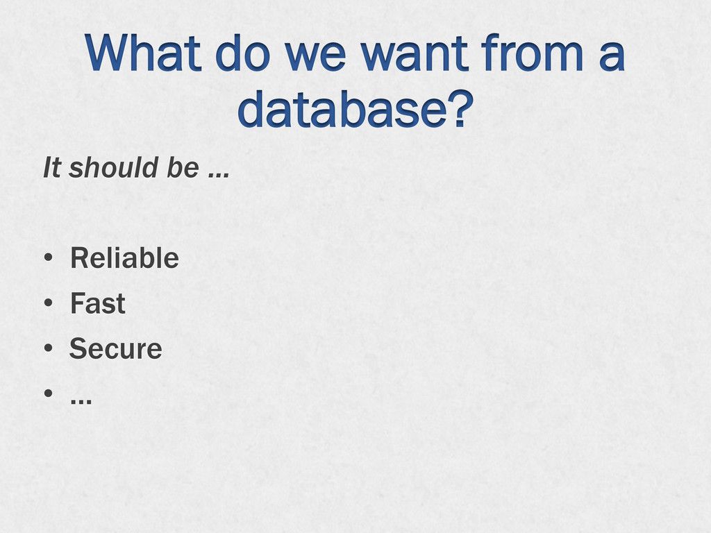 What do we want from a database? It should be …...
