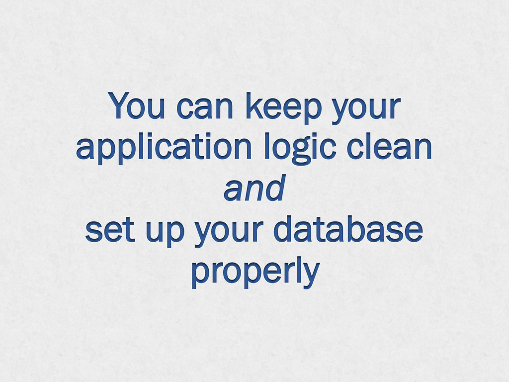 You can keep your application logic clean and s...