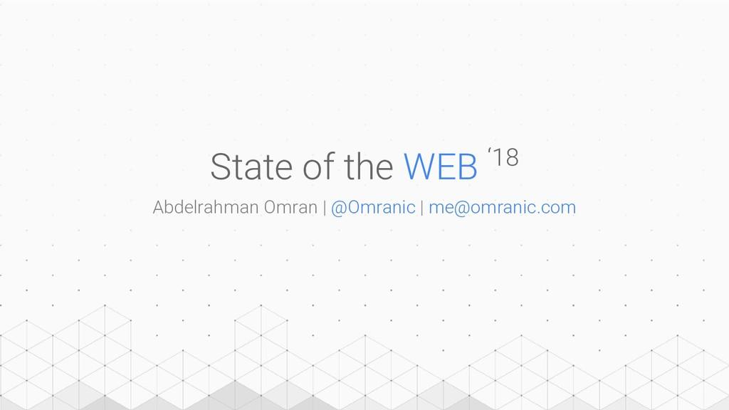 State of the WEB '18 Abdelrahman Omran | @Omran...