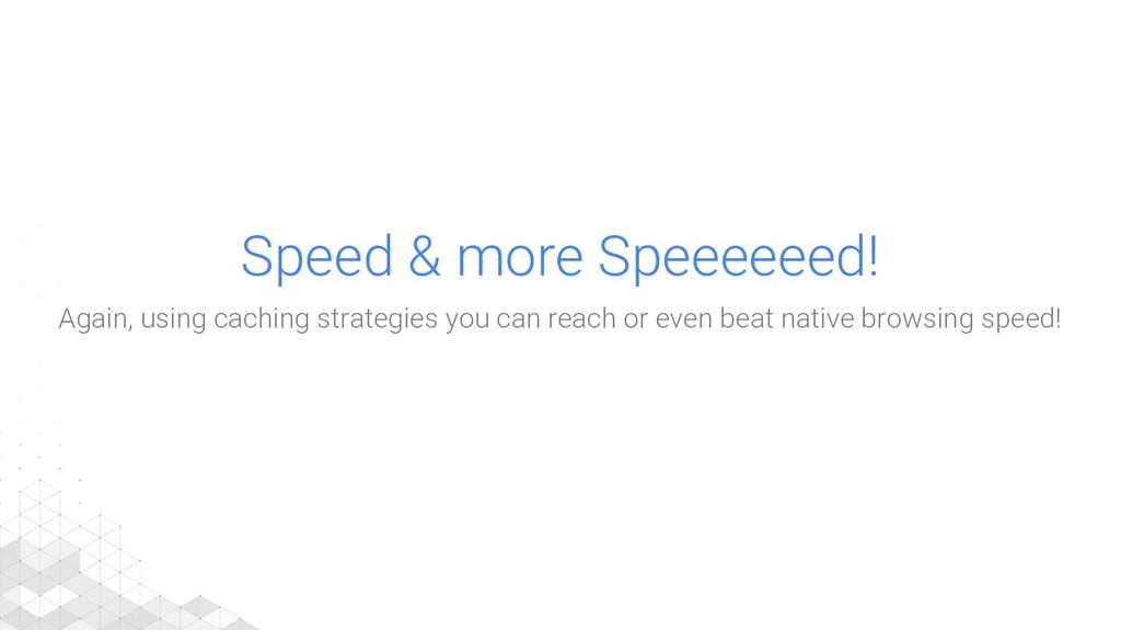 Speed & more Speeeeeed! Again, using caching st...