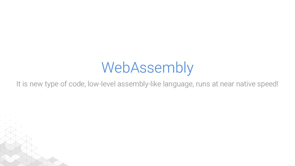 WebAssembly It is new type of code, low-level a...