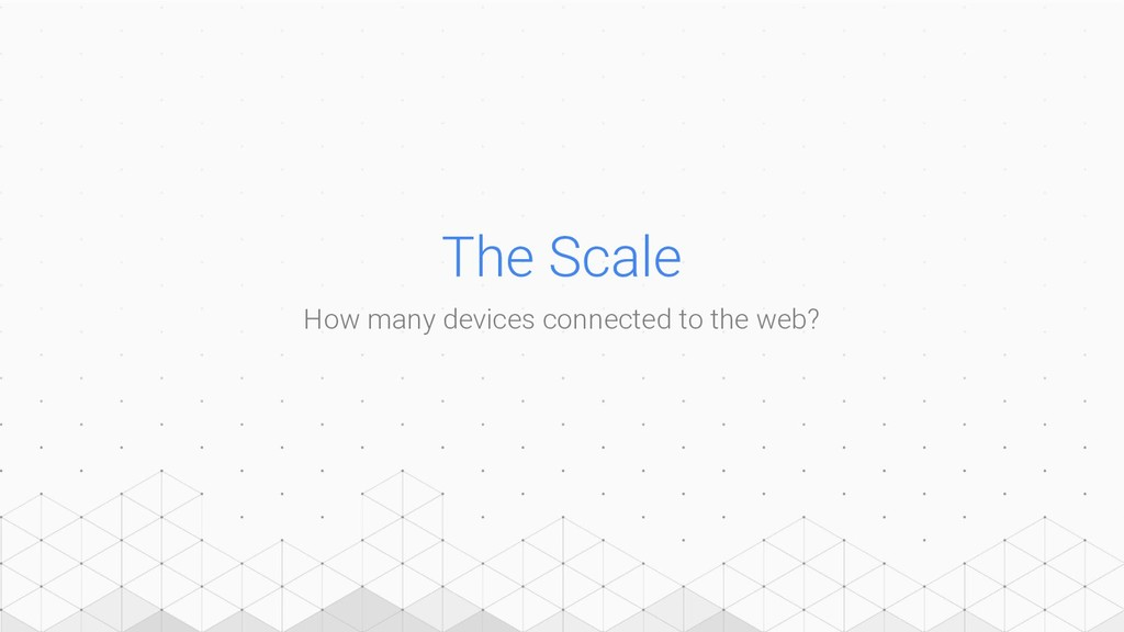 The Scale How many devices connected to the web?