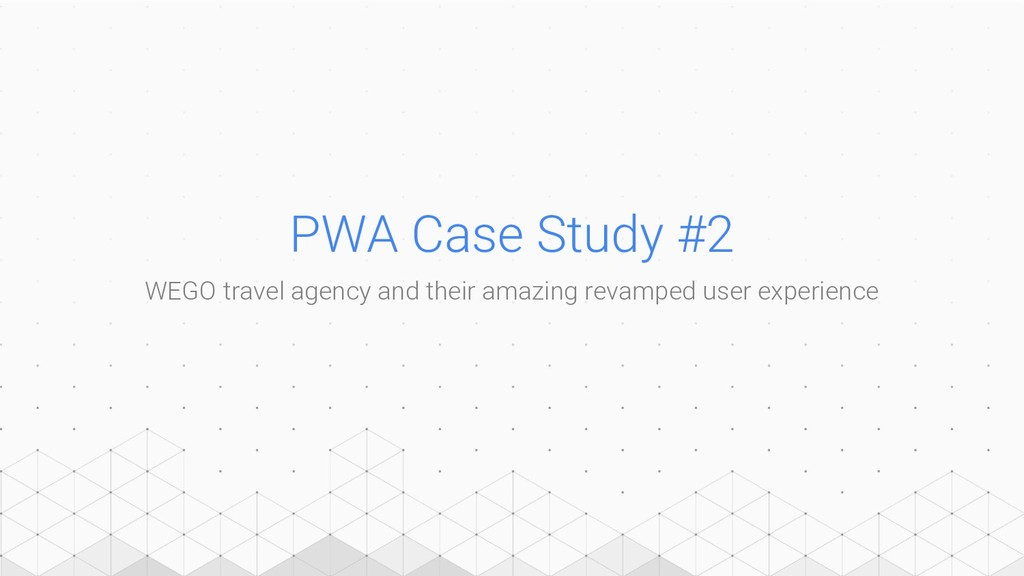PWA Case Study #2 WEGO travel agency and their ...