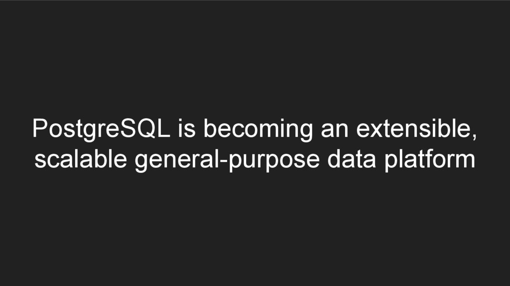PostgreSQL is becoming an extensible, scalable ...