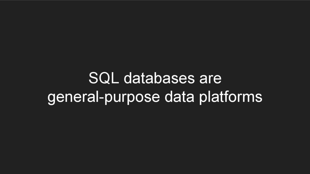 SQL databases are general-purpose data platforms