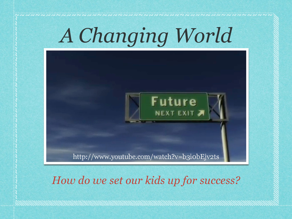 A Changing World How do we set our kids up for ...