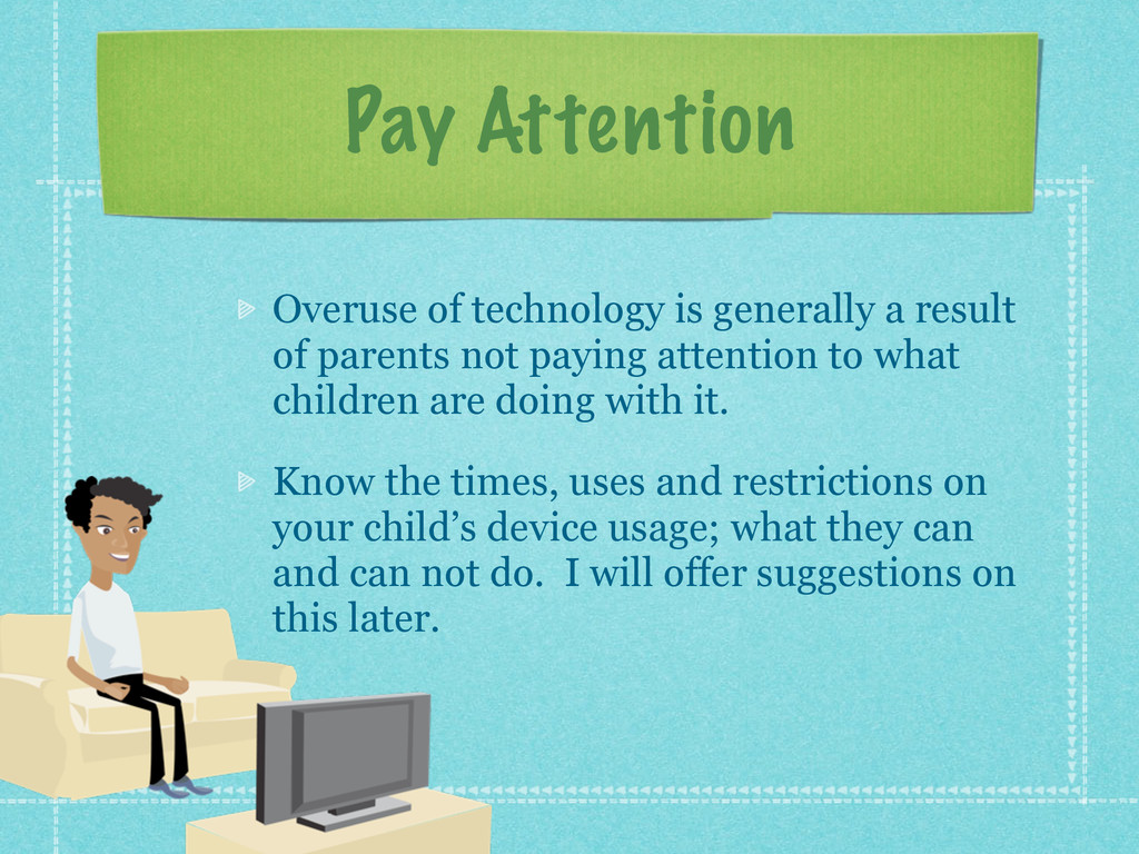 Pay Attention Overuse of technology is generall...