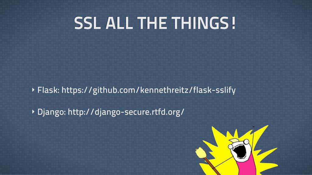 SSL ALL THE THINGS! ‣ Flask: https://github.com...
