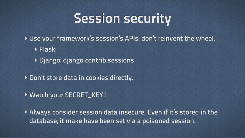 Session security ‣ Use your framework's session...