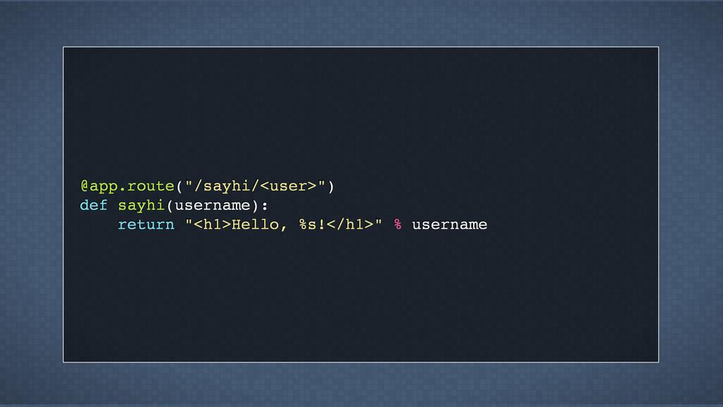 "@app.route(""/sayhi/<user>"") def sayhi(username)..."