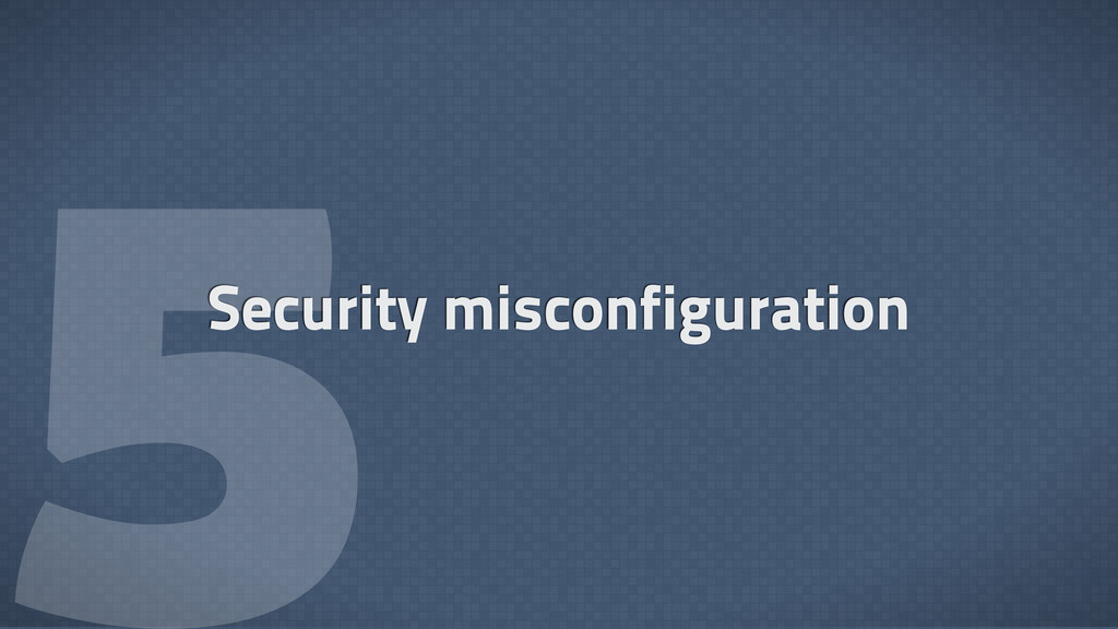  Security misconfiguration