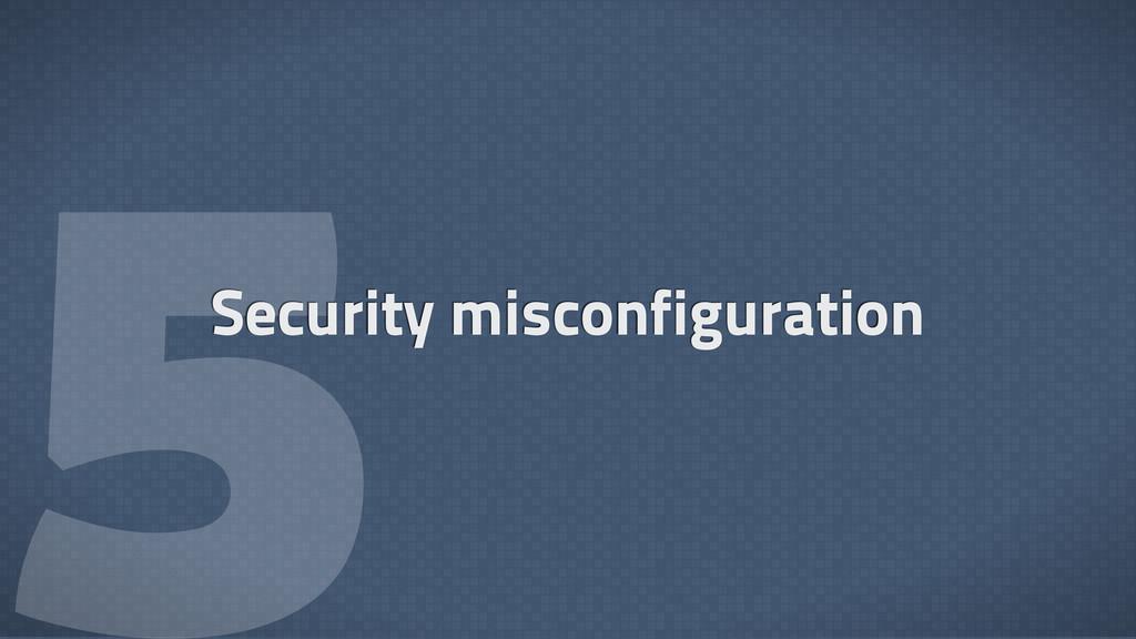  Security misconfiguration