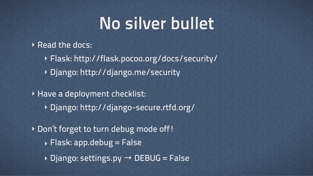 No silver bullet ‣ Read the docs: ‣ Flask: http...