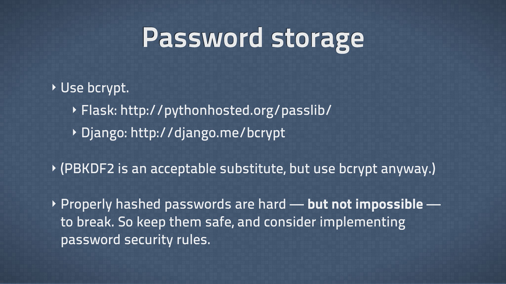 Password storage ‣ Use bcrypt. ‣ Flask: http://...