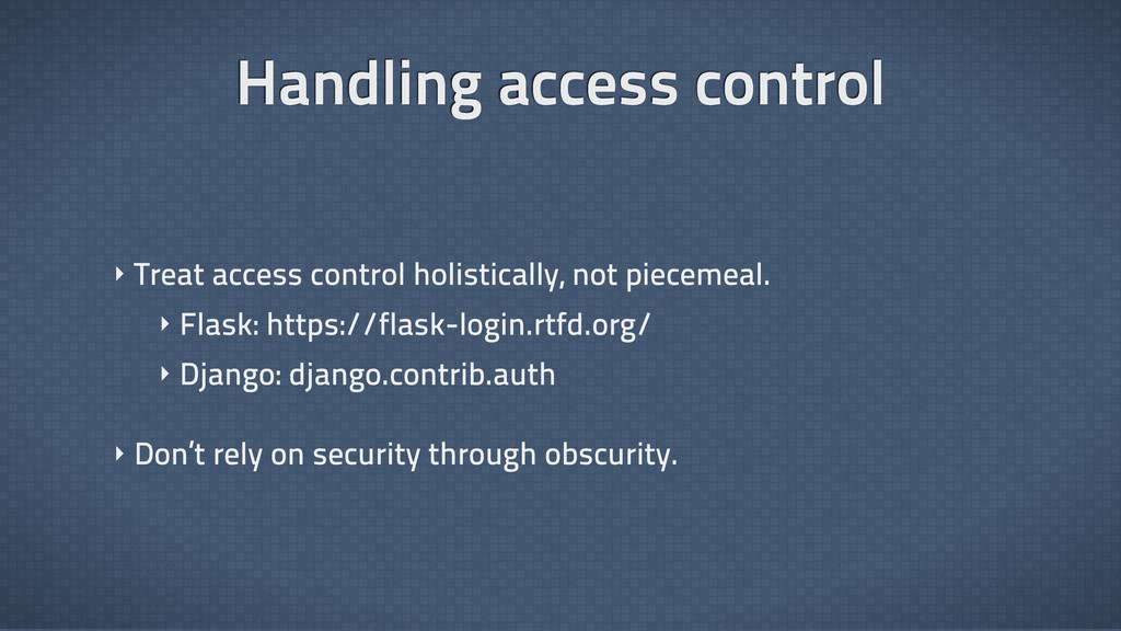 ‣ Treat access control holistically, not piecem...