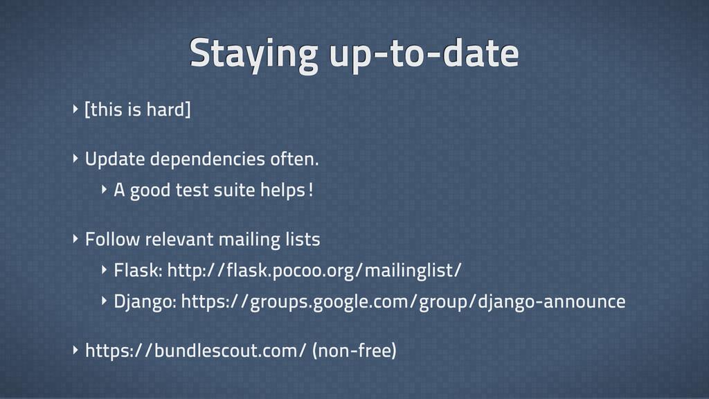 ‣ [this is hard] ‣ Update dependencies often. ‣...