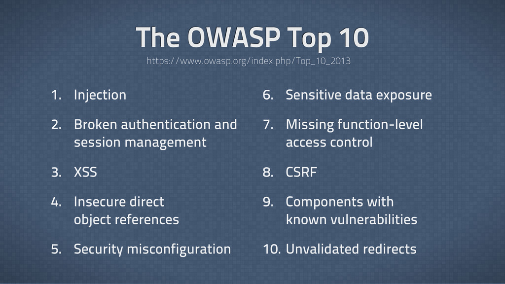 The OWASP Top 10 1. Injection 2. Broken authent...