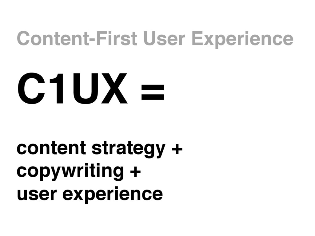C1UX = content strategy + copywriting + user ex...