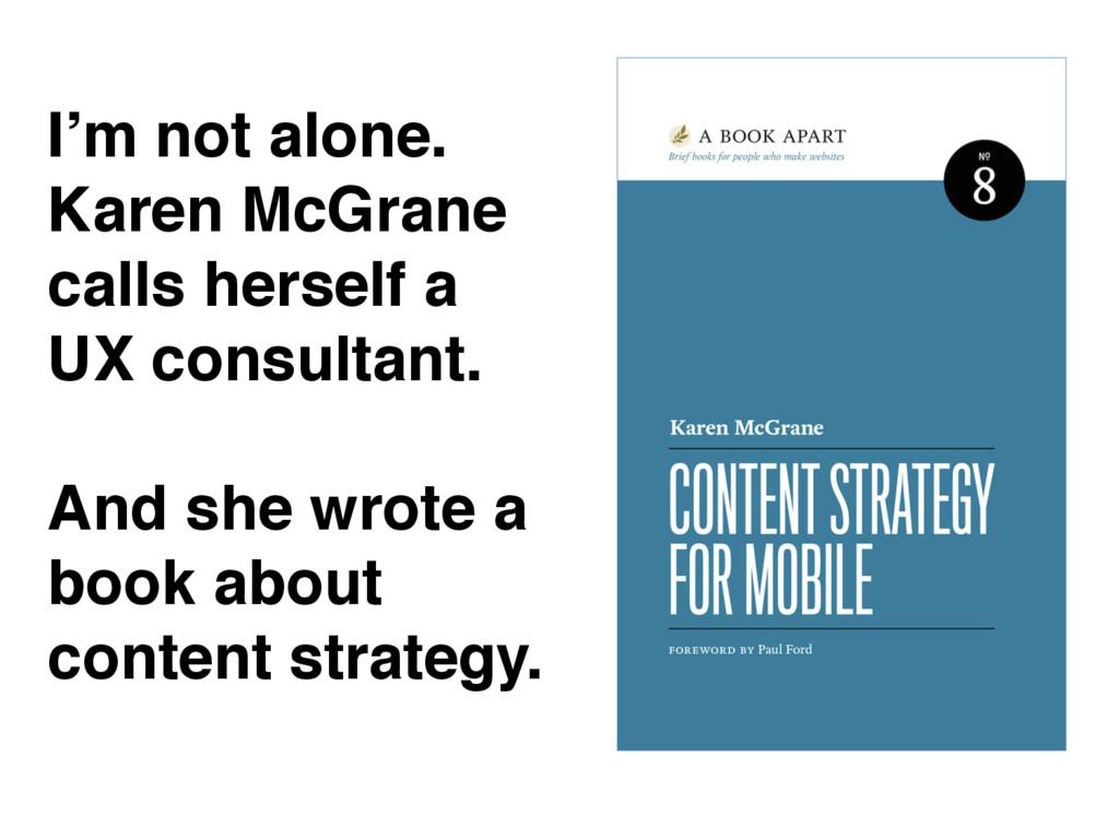 I'm not alone. Karen McGrane calls herself a UX...