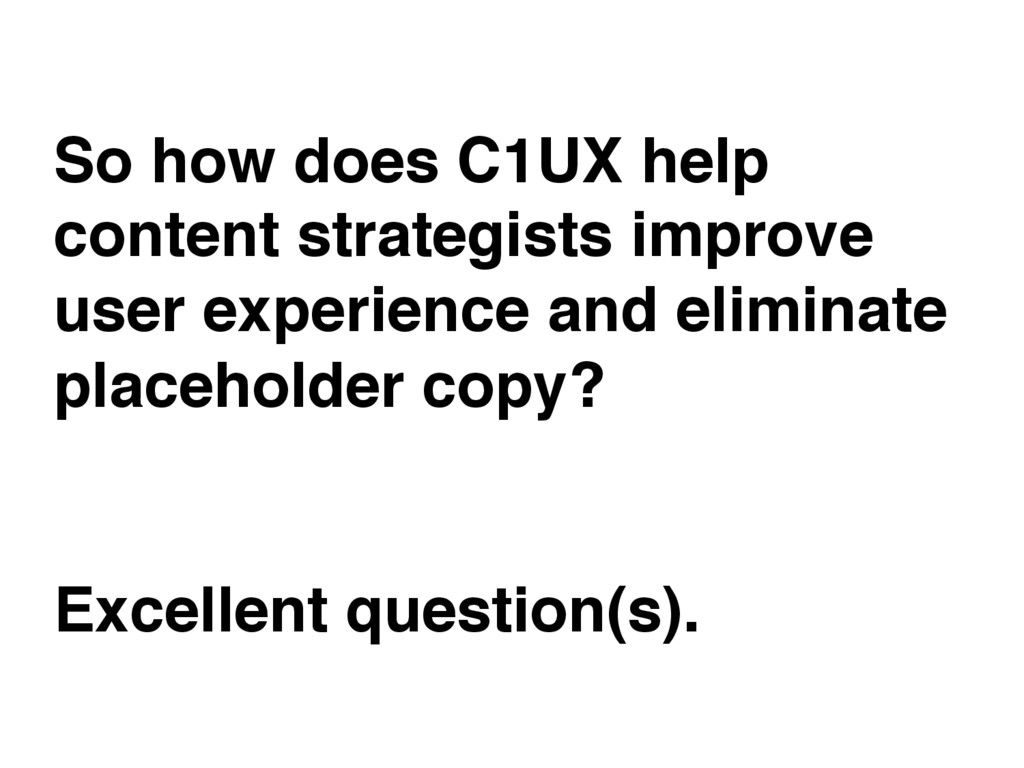 So how does C1UX help content strategists impro...