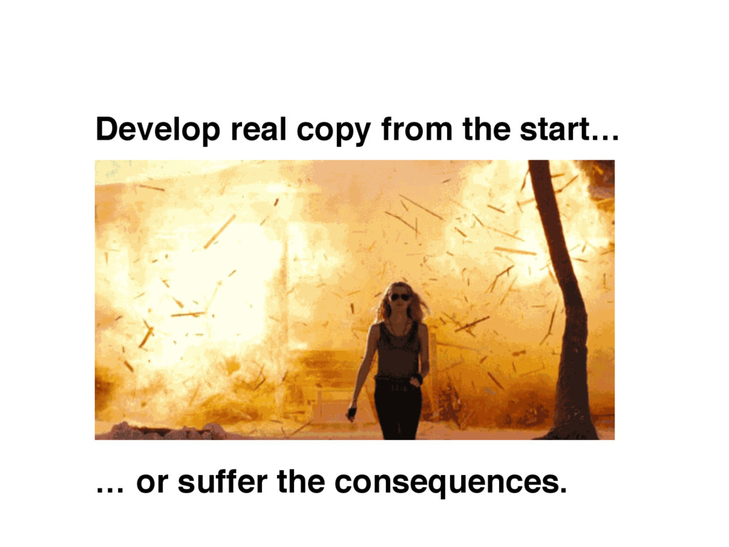 Develop real copy from the start… … or suffer t...