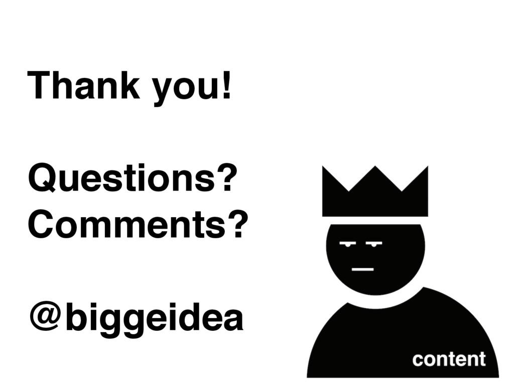 Thank you! Questions? Comments? @biggeidea