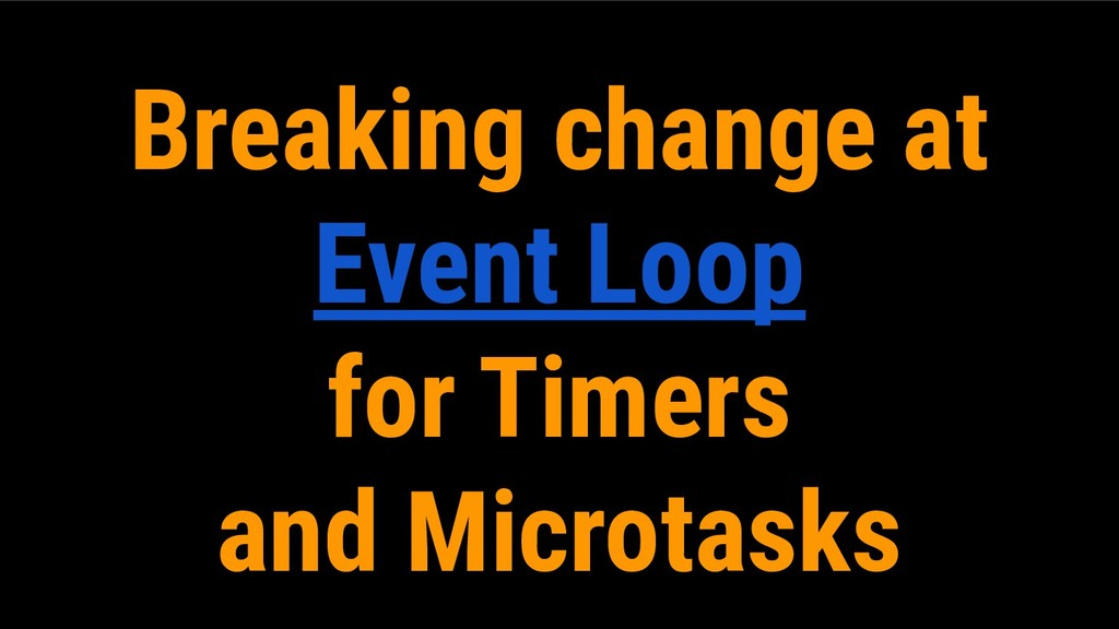 Breaking change at Event Loop for Timers and Mi...