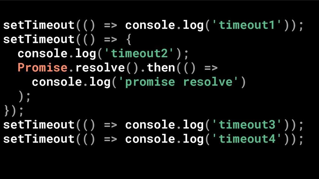 setTimeout(() => console.log('timeout1')); setT...