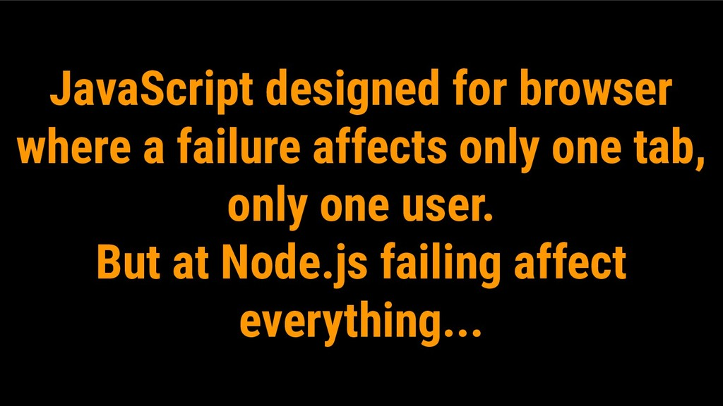 JavaScript designed for browser where a failure...