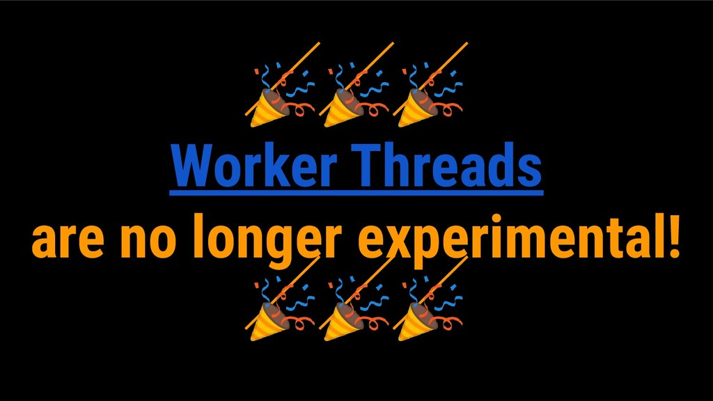 Worker Threads are no longer experimental!