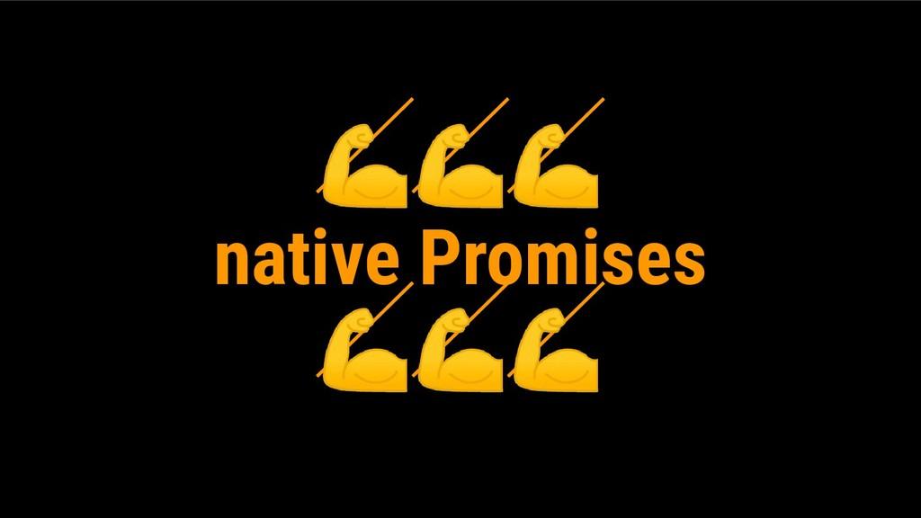native Promises