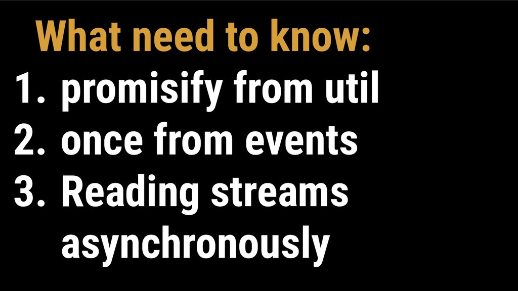 What need to know: 1. promisify from util 2. on...