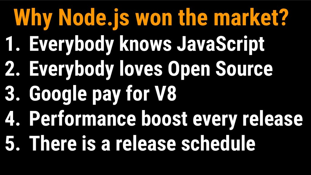 Why Node.js won the market? 1. Everybody knows ...