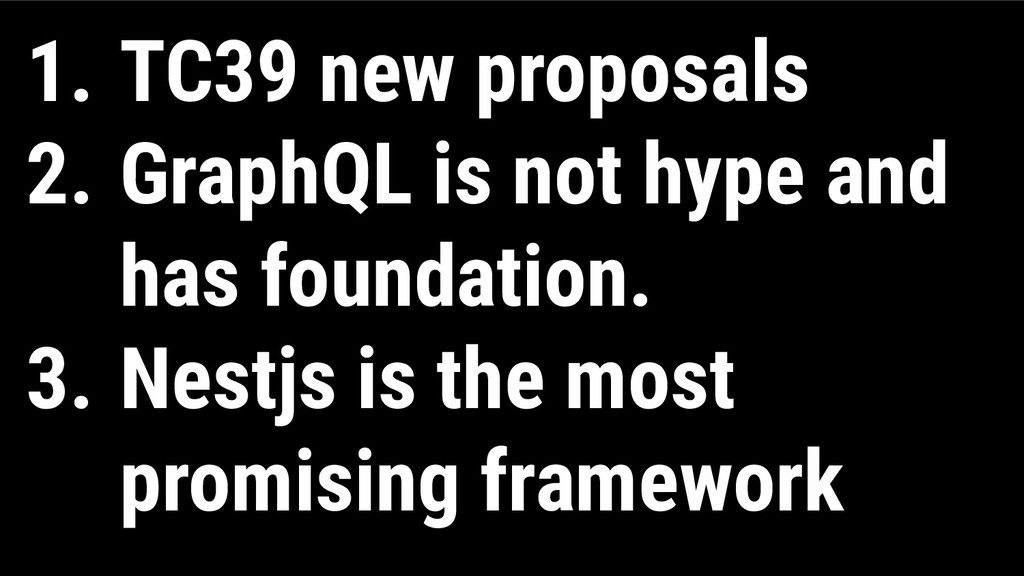 1. TC39 new proposals 2. GraphQL is not hype an...
