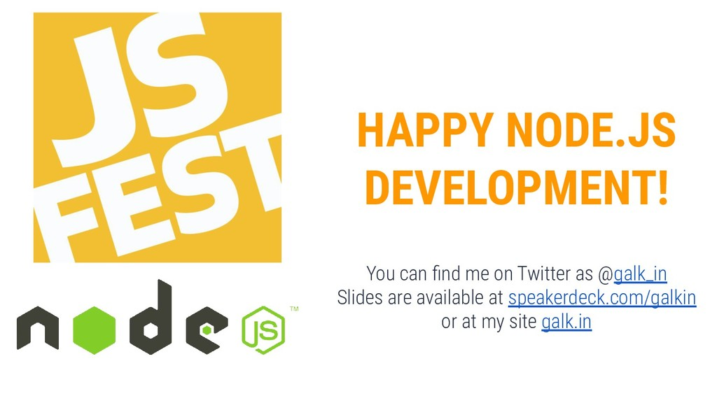 HAPPY NODE.JS DEVELOPMENT! You can find me on Tw...