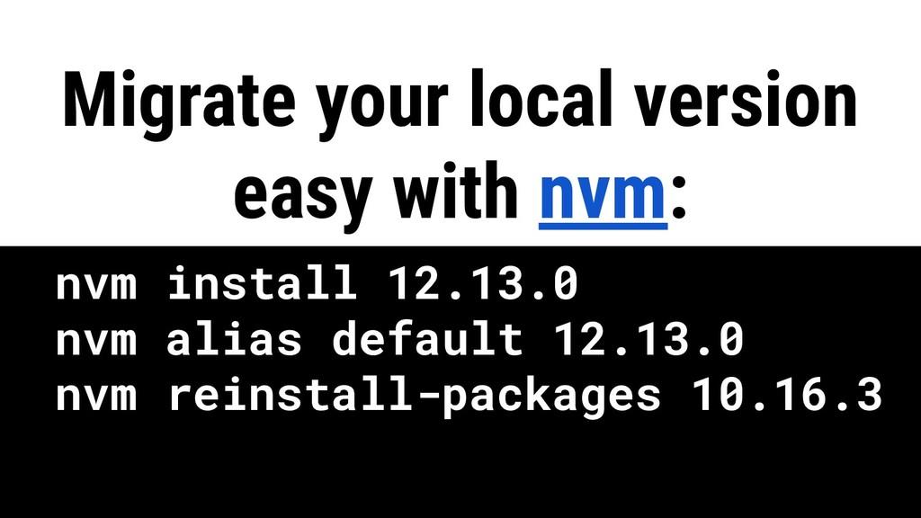 nvm install 12.13.0 nvm alias default 12.13.0 n...