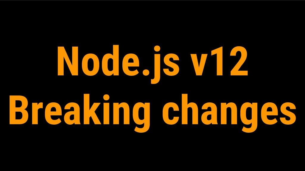 Node.js v12 Breaking changes