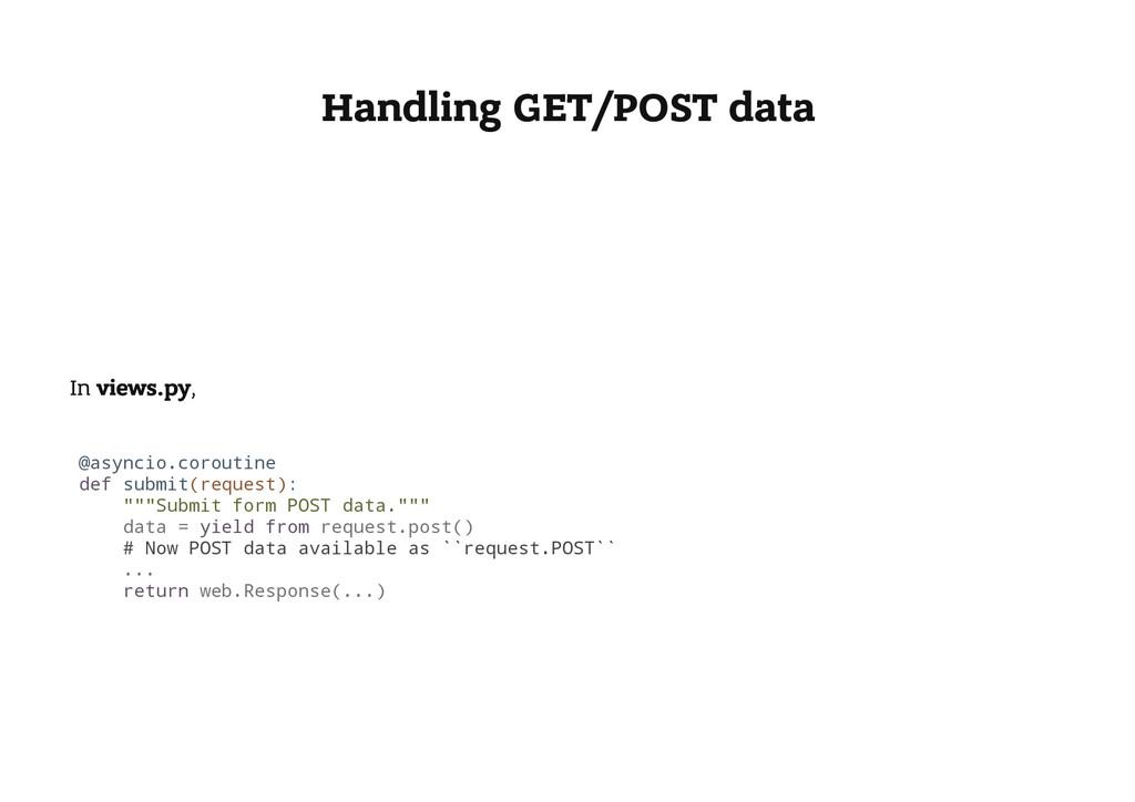 Handling GET/POST data In views.py, @ a s y n c...