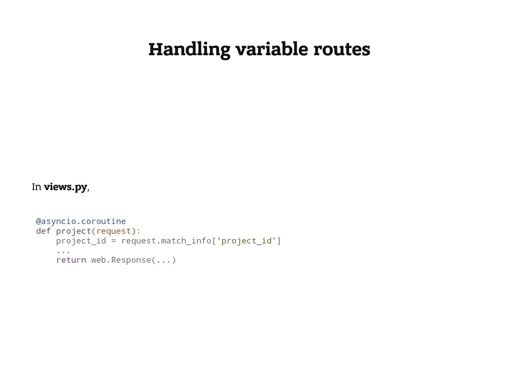 Handling variable routes In views.py, @ a s y n...
