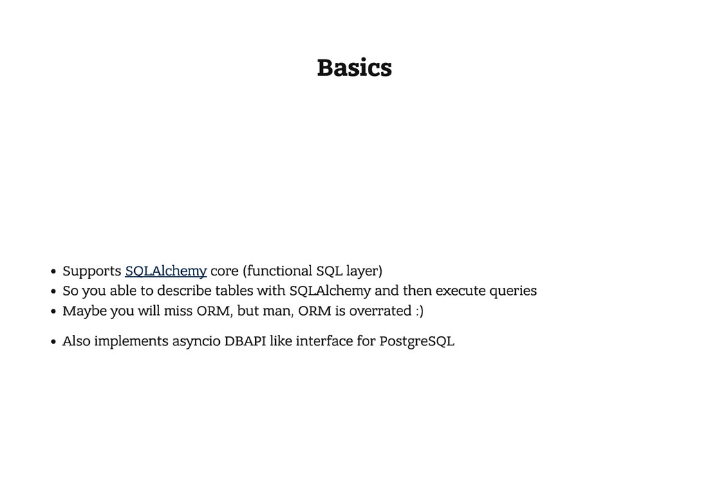 Basics Supports SQLAlchemy core (functional SQL...