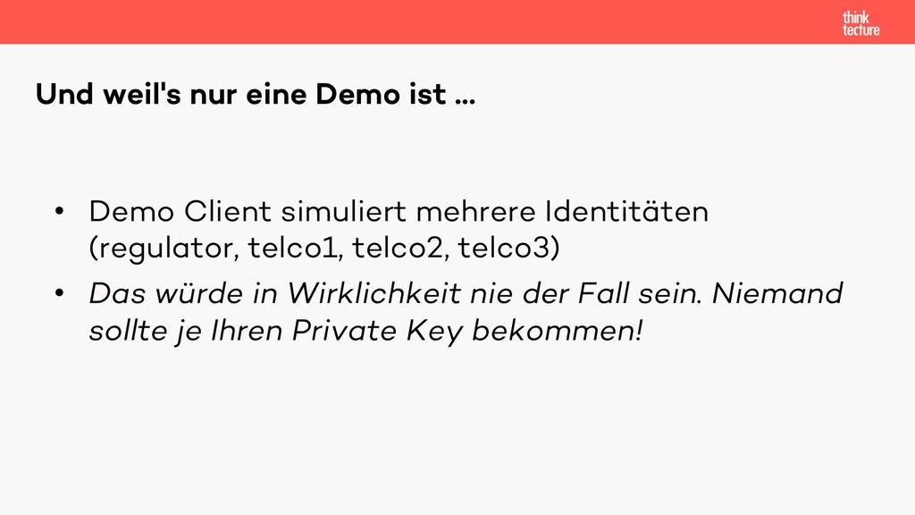 Und weil's nur eine Demo ist … • Demo Client si...