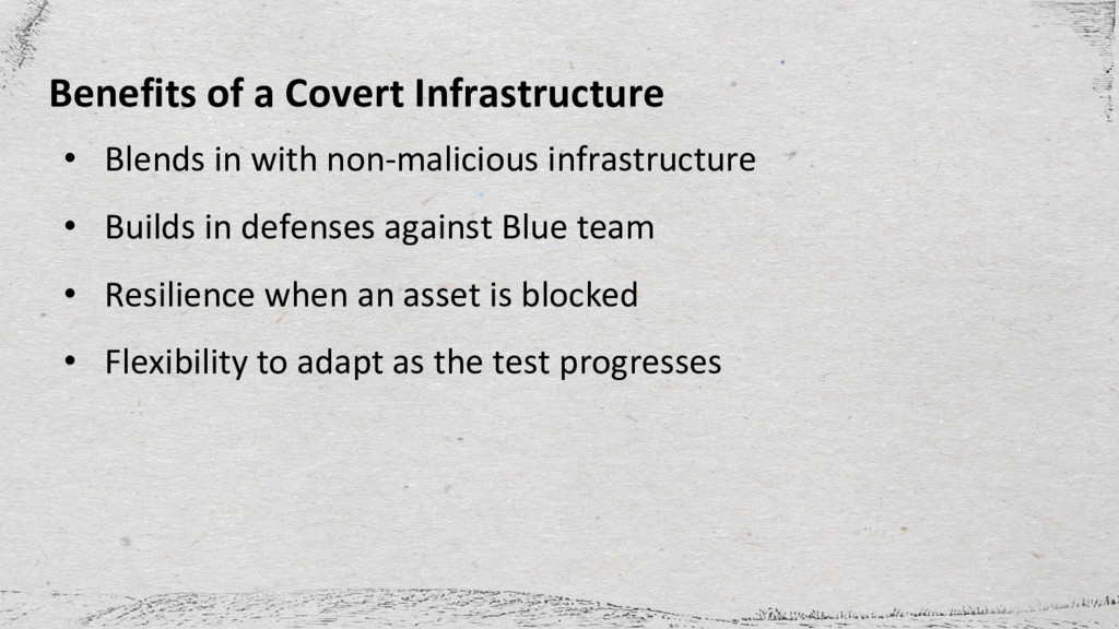 Benefits of a Covert Infrastructure • Blends in...