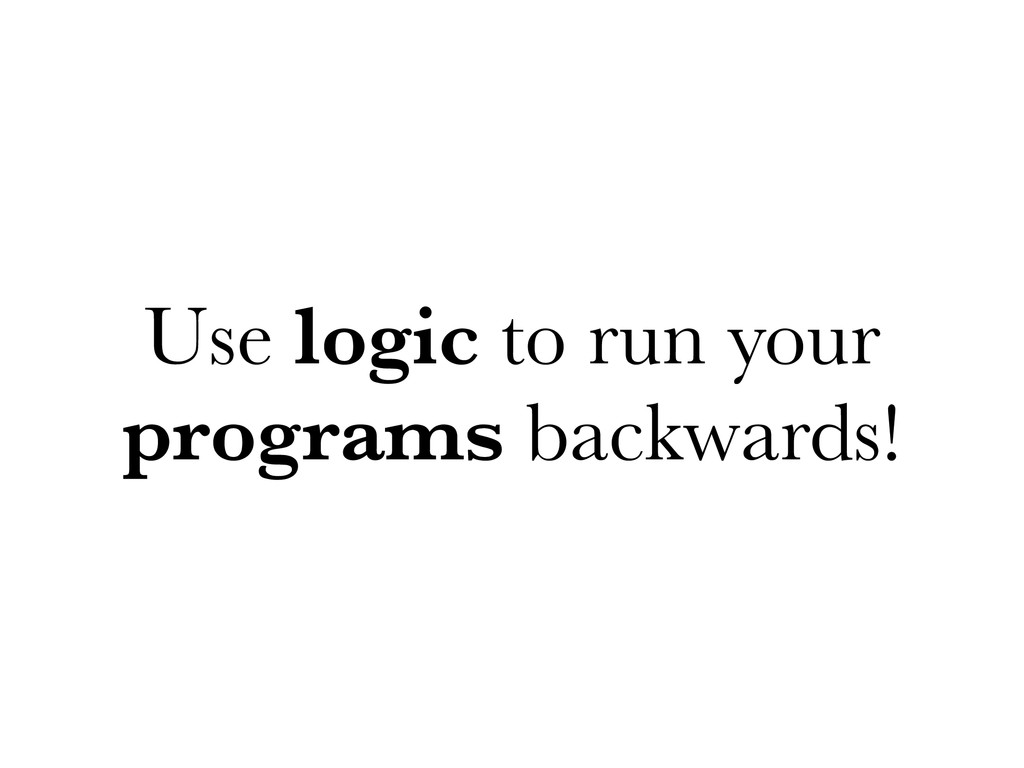 Use logic to run your programs backwards!